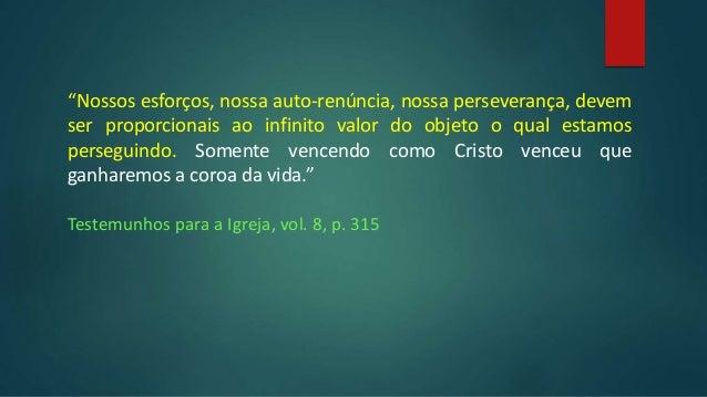 """""""Nossos esforços, nossa auto-renúncia, nossa perseverança, devem ser proporcionais ao infinito valor do objeto o qual esta..."""