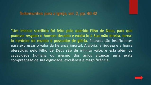 """""""Um imenso sacrifício foi feito pelo querido Filho de Deus, para que pudesse resgatar o homem decaído e exaltá-lo à Sua mã..."""