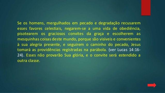 Se os homens, mergulhados em pecado e degradação recusarem esses favores celestiais, negarem-se a uma vida de obediência, ...