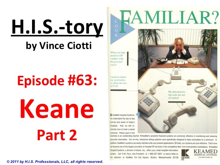 H.I.S.-tory           by Vince Ciotti      Episode #63:       Keane                 Part 2© 2011 by H.I.S. Professionals, ...