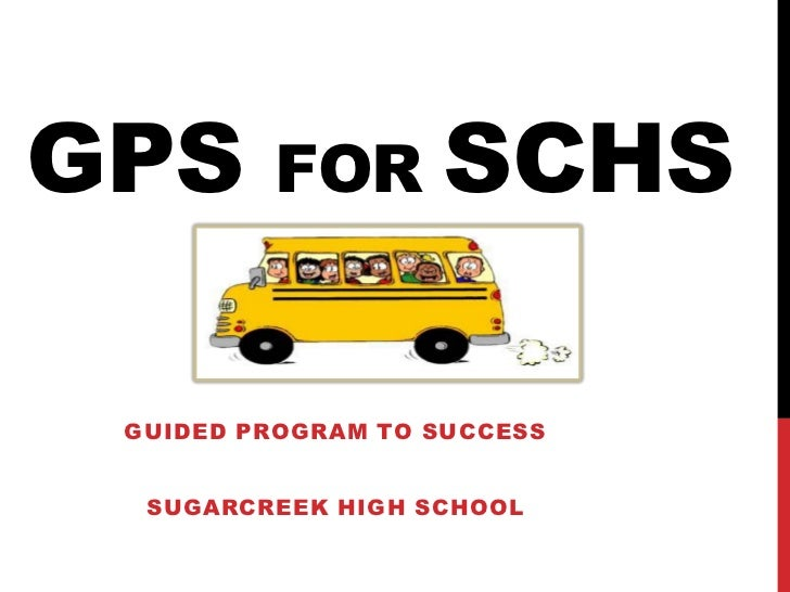 GPS      FOR       SCHS GUIDED PROGRAM TO SUCCESS  SUGARCREEK HIGH SCHOOL