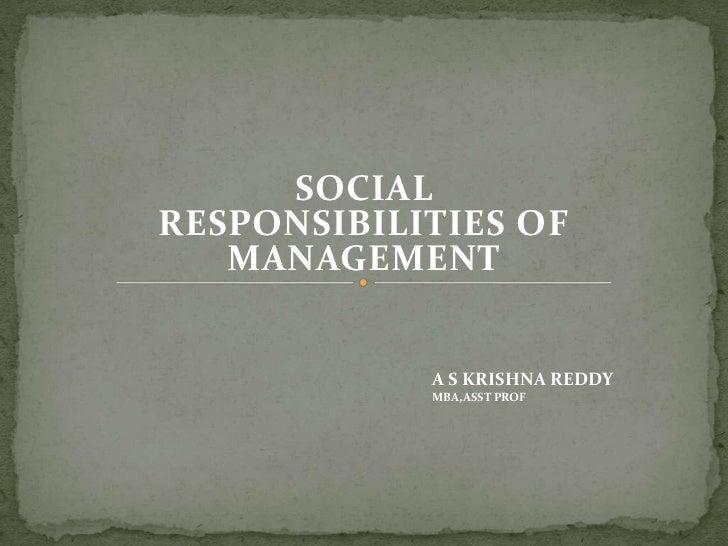 SOCIAL RESPONSIBILITIES OF    MANAGEMENT               A S KRISHNA REDDY             MBA,ASST PROF