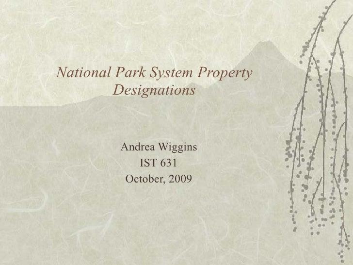 National Park System Property Designations Andrea Wiggins IST 631 October, 2009