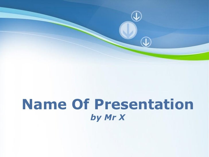 Powerpoint Templates Name Of Presentation by Mr X