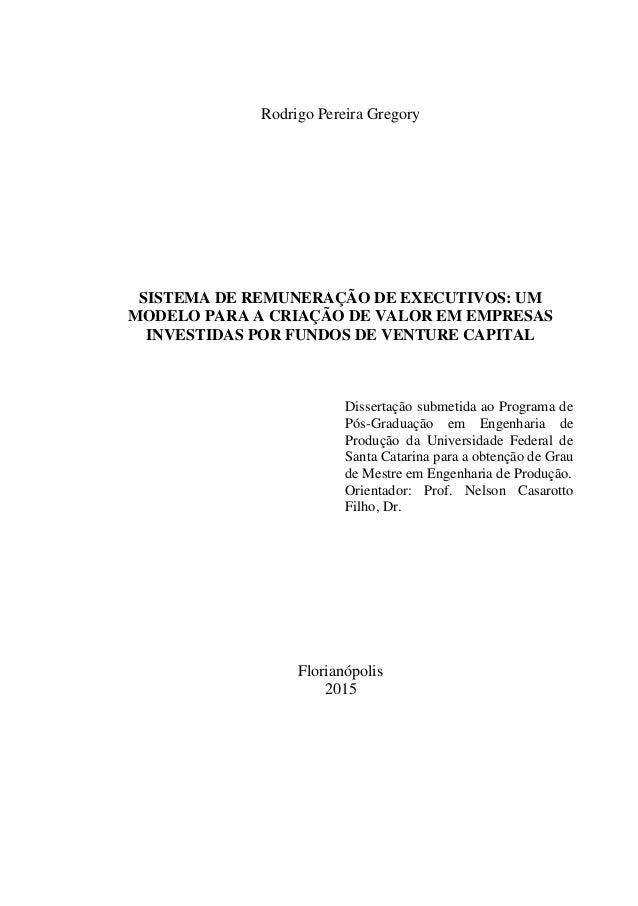 Rodrigo Pereira Gregory SISTEMA DE REMUNERAÇÃO DE EXECUTIVOS: UM MODELO PARA A CRIAÇÃO DE VALOR EM EMPRESAS INVESTIDAS POR...