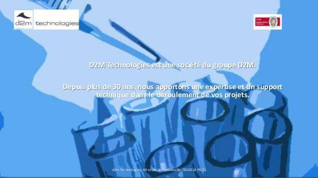 D2M Technologies est une société du groupe D2M. Depuis plus de 30 ans, nous apportons une expertise et un support techniqu...