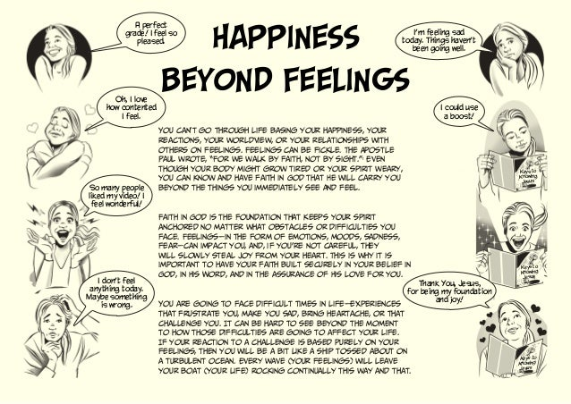 Happiness Beyond Feelings You can't go through life basing your happiness, your reactions, your worldview, or your relatio...