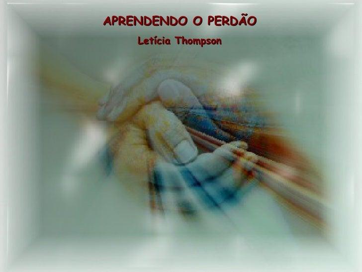 APRENDENDO O PERDÃO Letícia Thompson