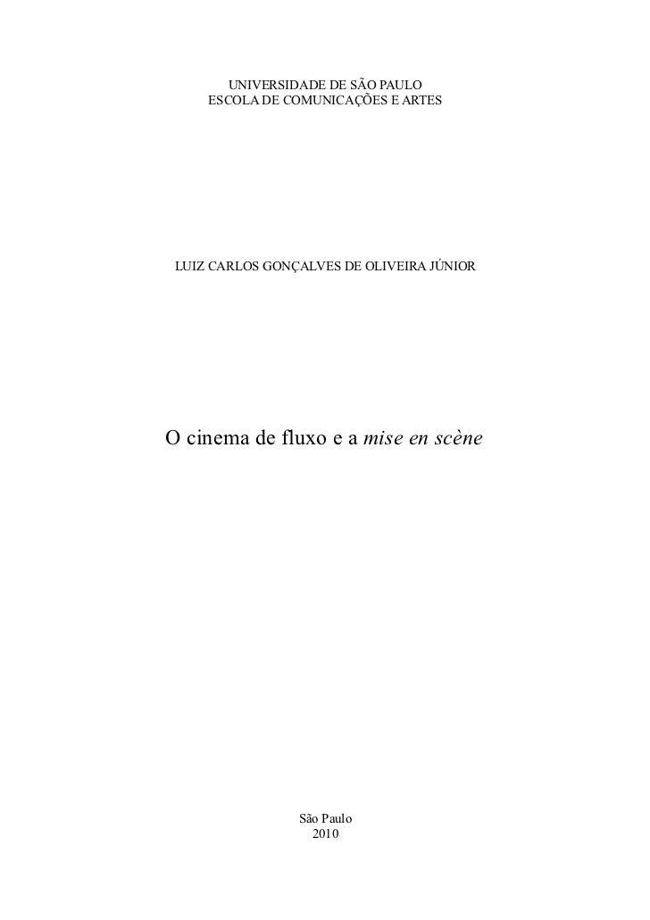 UNIVERSIDADE DE SÃO PAULO     ESCOLA DE COMUNICAÇÕES E ARTES LUIZ CARLOS GONÇALVES DE OLIVEIRA JÚNIORO cinema de fluxo e a...
