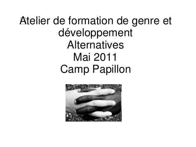 Atelier de formation de genre et développement Alternatives Mai 2011 Camp Papillon