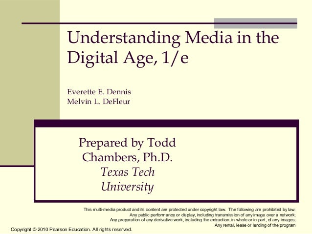 Understanding Media in the Digital Age, 1/e Everette E. Dennis Melvin L. DeFleur  Prepared by Todd Chambers, Ph.D. Texas T...