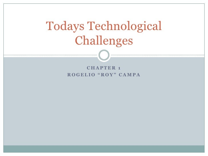 "Chapter 1<br />Rogelio ""Roy"" Campa<br />Todays Technological Challenges<br />"