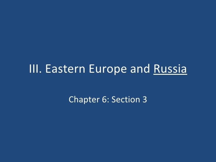 III. Eastern Europe and  Russia Chapter 6: Section 3