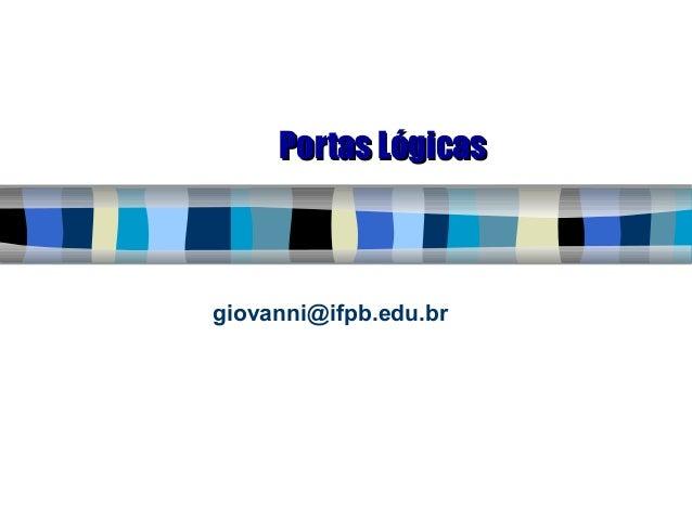 Portas LógicasPortas Lógicas giovanni@ifpb.edu.br