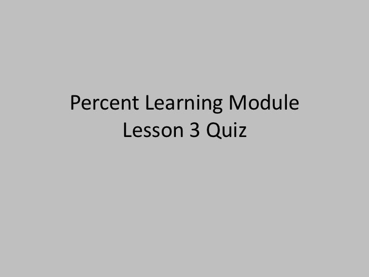 Percent Learning Module     Lesson 3 Quiz