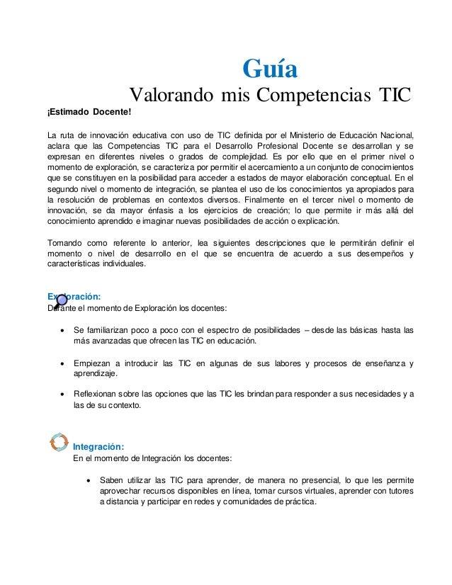 Guía Valorando mis Competencias TIC ¡Estimado Docente! La ruta de innovación educativa con uso de TIC definida por el Mini...