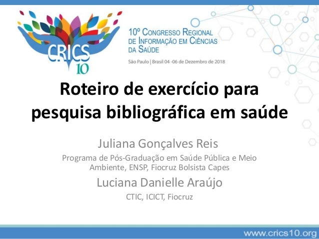Roteiro de exercício para pesquisa bibliográfica em saúde Juliana Gonçalves Reis Programa de Pós-Graduação em Saúde Públic...