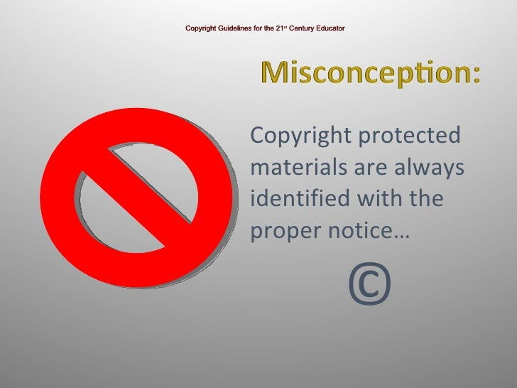 Copyright protected  materials are always  identified with the  proper notice…   © Copyright Guidelines for the 21 st  Cen...