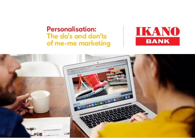 Personalisation: The do's and don'ts of me-me marketing
