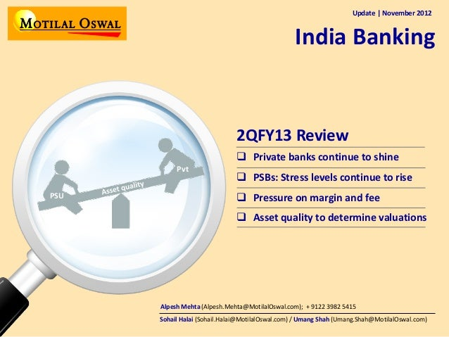 Update | November 2012  India Banking  2QFY13 Review  Private banks continue to shine Pvt PSU   PSBs: Stress levels cont...
