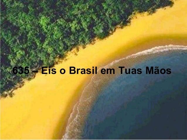 635 – Eis o Brasil em Tuas Mãos