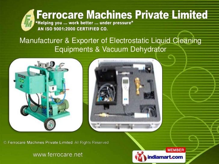 Manufacturer & Exporter of Electrostatic Liquid Cleaning         Equipments & Vacuum Dehydrator