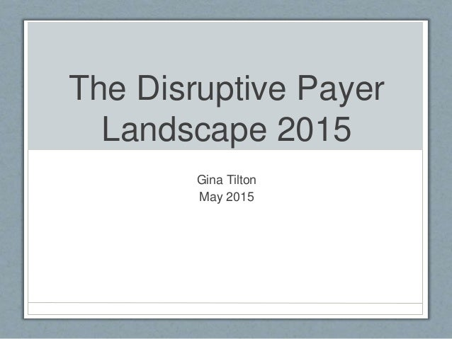 The Disruptive Payer Landscape 2015 Gina Tilton May 2015
