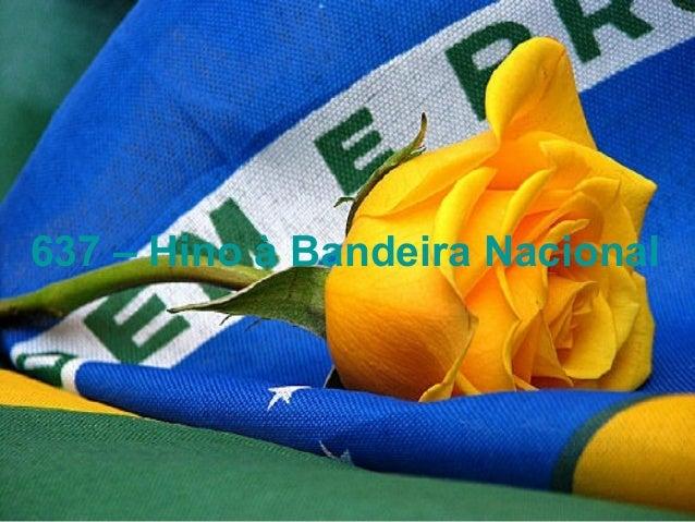 637 – Hino à Bandeira Nacional