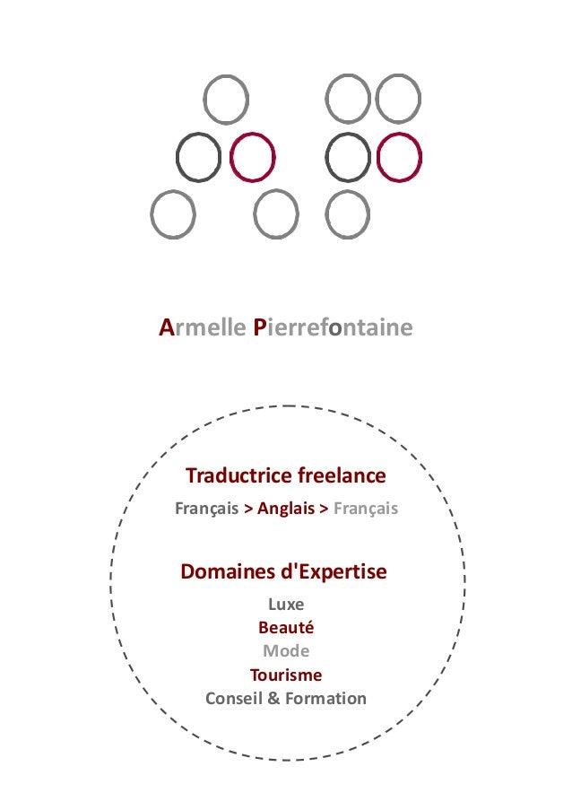 Armelle Pierrefontaine Traductrice freelance Français > Anglais > Français Domaines d'Expertise Luxe Beauté Mode Tourisme ...