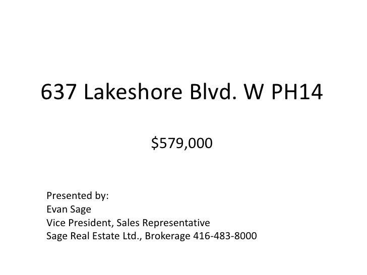 637 Lakeshore Blvd. W PH14$579,000<br />Presented by:<br />Evan Sage<br />Vice President, Sales Representative<br />Sage R...