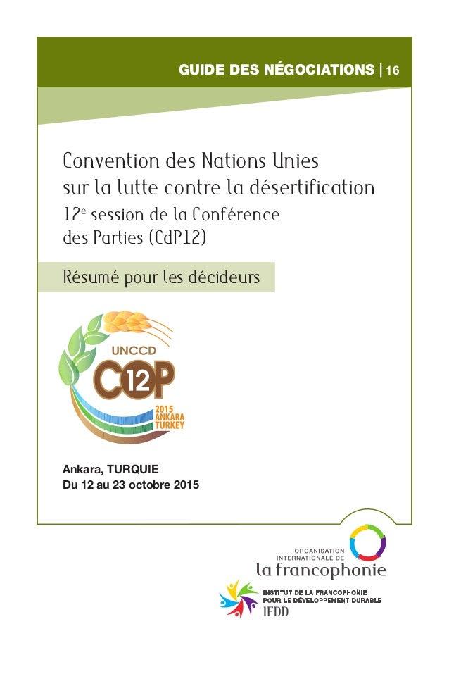 Guide des négociations | 16 Résumé pour les décideurs Convention des Nations Unies sur la lutte contre la désertification ...