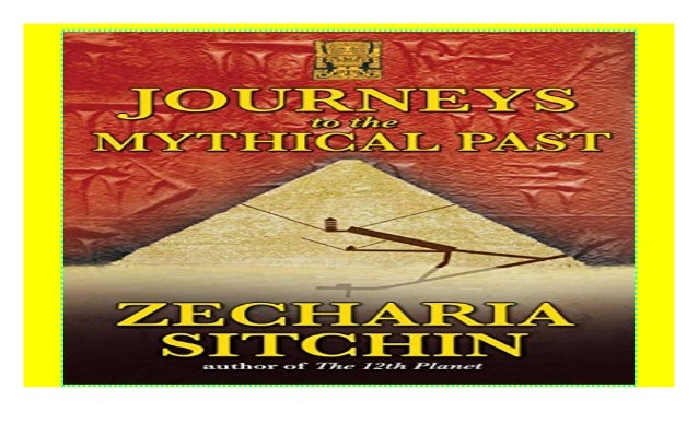 Journeys to the Mythical Past The Earth Chronicles Expeditions