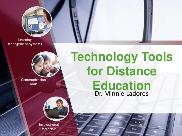 Technology Tools for Distance Education Learning Management Systems Communication Tools Instructional Materials Dr. Minnie...