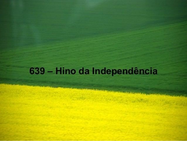 639 – Hino da Independência