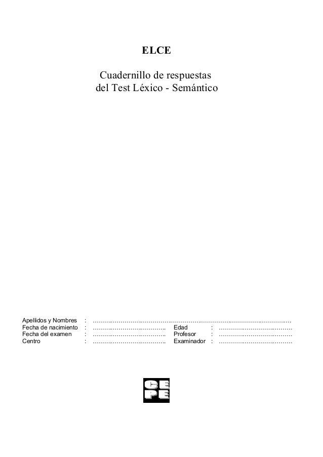 ELCECuadernillo de respuestasdel Test Léxico - SemánticoApellidos y Nombres : ……………………………………………………………………………………….Fecha de n...