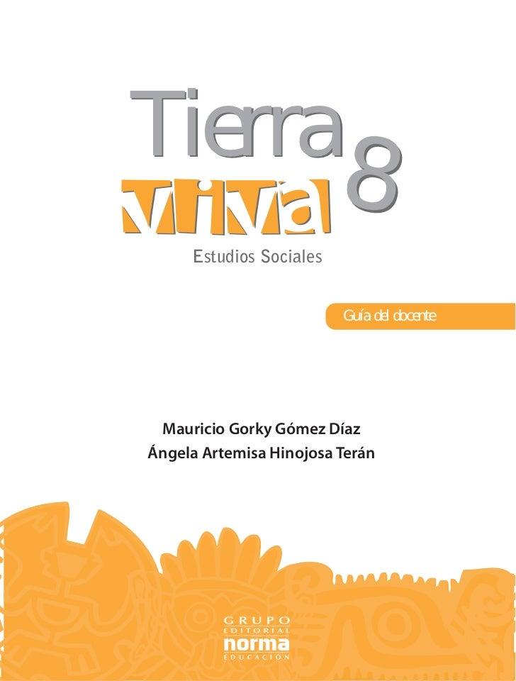 Tierra                         8     Estudios Sociales                         Guía del docente Mauricio Gorky Gómez DíazÁ...