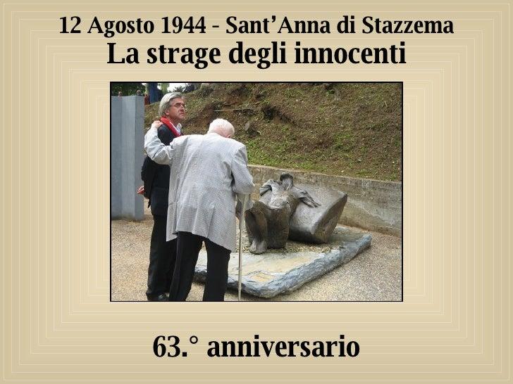 63.° anniversario 12 Agosto 1944 - Sant'Anna di Stazzema La strage degli innocenti
