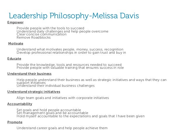 Leadership Philosophy-Melissa Davis Empower Provide people with the tools to succeed Understand daily challenges and help ...