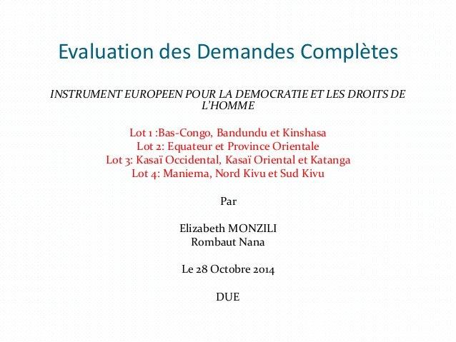Evaluation des Demandes Complètes INSTRUMENT EUROPEEN POUR LA DEMOCRATIE ET LES DROITS DE L'HOMME Lot 1 :Bas-Congo, Bandun...
