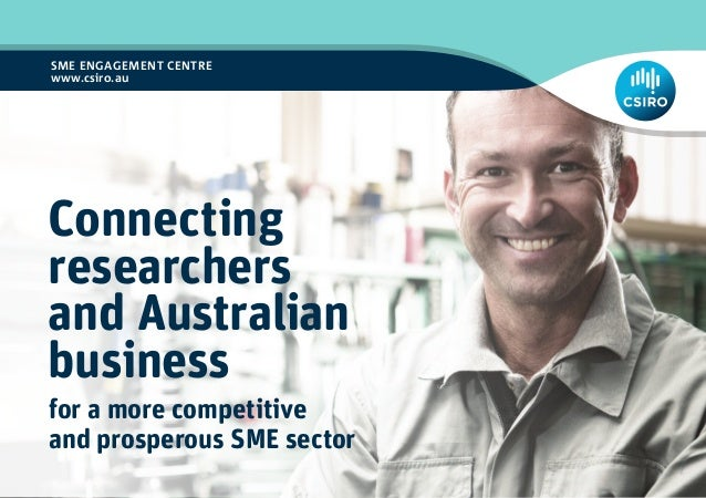 SME ENGAGEMENT CENTRE www.csiro.au Connecting researchers and Australian business for a more competitive and prosperous SM...