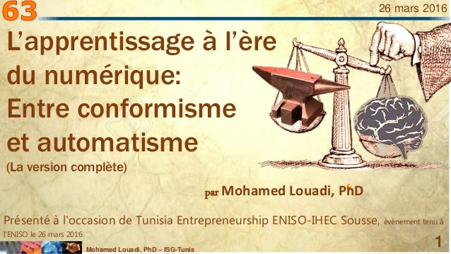 Mohamed Louadi, PhD – ISG-Tunis 1 26 mars 2016 par Mohamed Louadi, PhD Présenté à l'occasion de Tunisia Entrepreneurship E...