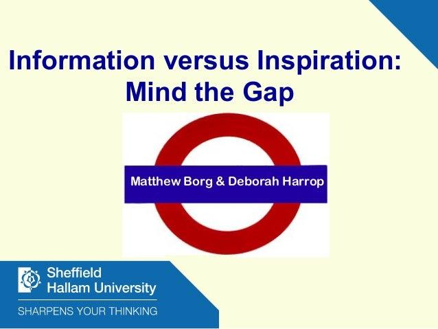Information versus Inspiration: Mind the Gap Matthew Borg & Deborah Harrop