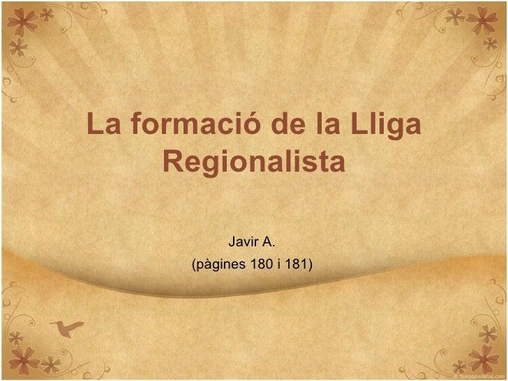La formació de la Lliga      Regionalista              Javir A.        (pàgines 180 i 181)