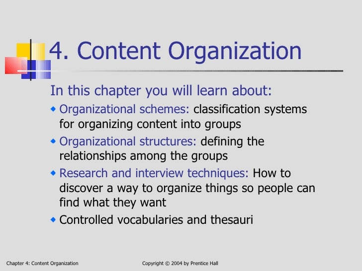 4. Content Organization <ul><li>In this chapter you will learn about: </li></ul><ul><li>Organizational schemes:  classific...