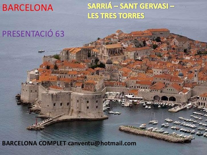 SARRIÁ – SANT GERVASI –  LES TRES TORRES <br />BARCELONA<br />PRESENTACIÓ 63<br />BARCELONA COMPLET canventu@hotmail.com<b...