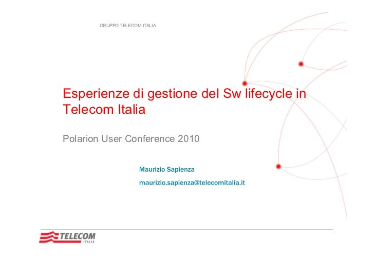 GRUPPO TELECOM ITALIAEsperienze di gestione del Sw lifecycle inTelecom ItaliaPolarion User Conference 2010