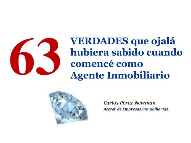 VERDADES que ojalá hubiera sabido cuando comencé como Agente Inmobiliario63 Carlos Pérez-Newman Asesor de Empresas Inmobil...