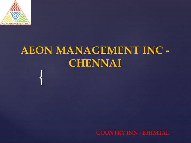 { AEON MANAGEMENT INC - CHENNAI COUNTRY INN - BHIMTAL