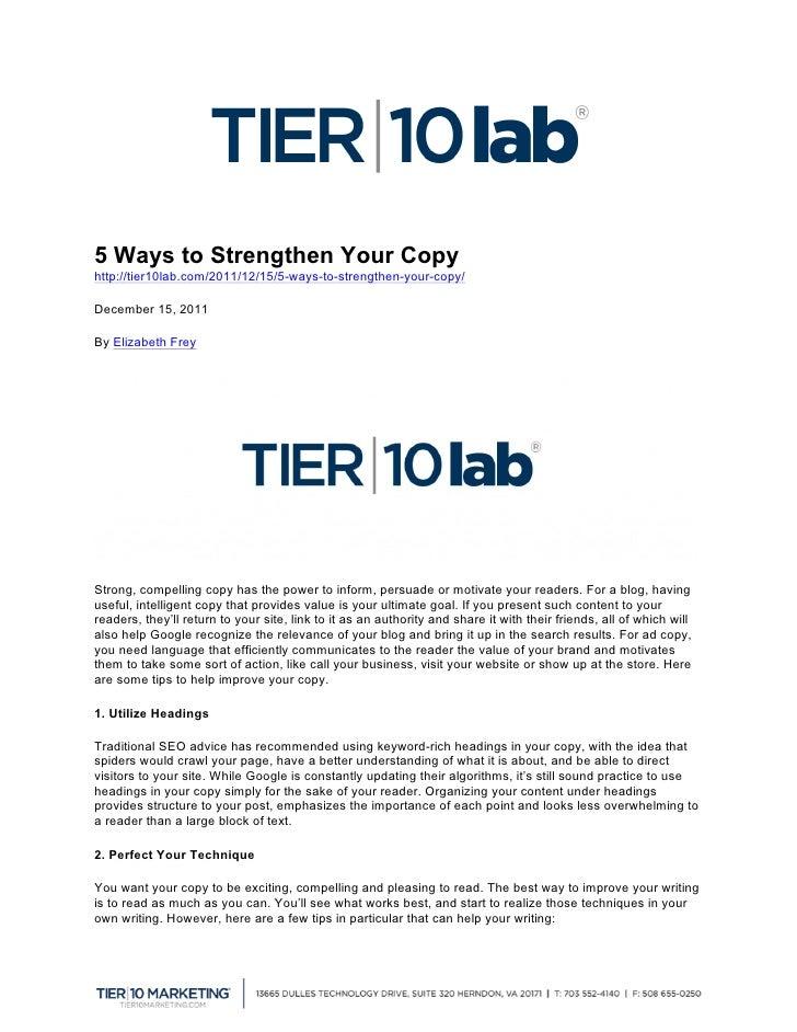 5 Ways to Strengthen Your Copyhttp://tier10lab.com/2011/12/15/5-ways-to-strengthen-your-copy/  December 15, 2011By El...