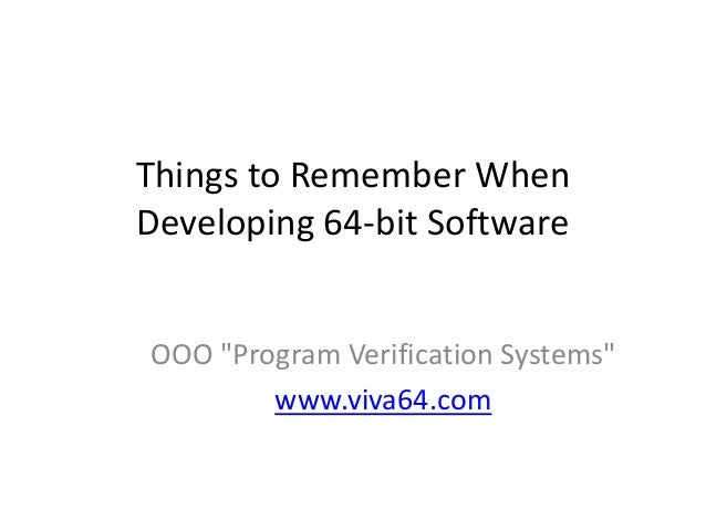 "Things to Remember WhenDeveloping 64-bit SoftwareOOO ""Program Verification Systems""www.viva64.com"